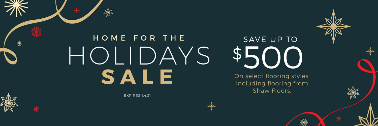 Home For the holiday sale | Shan's Carpets & Fine Flooring